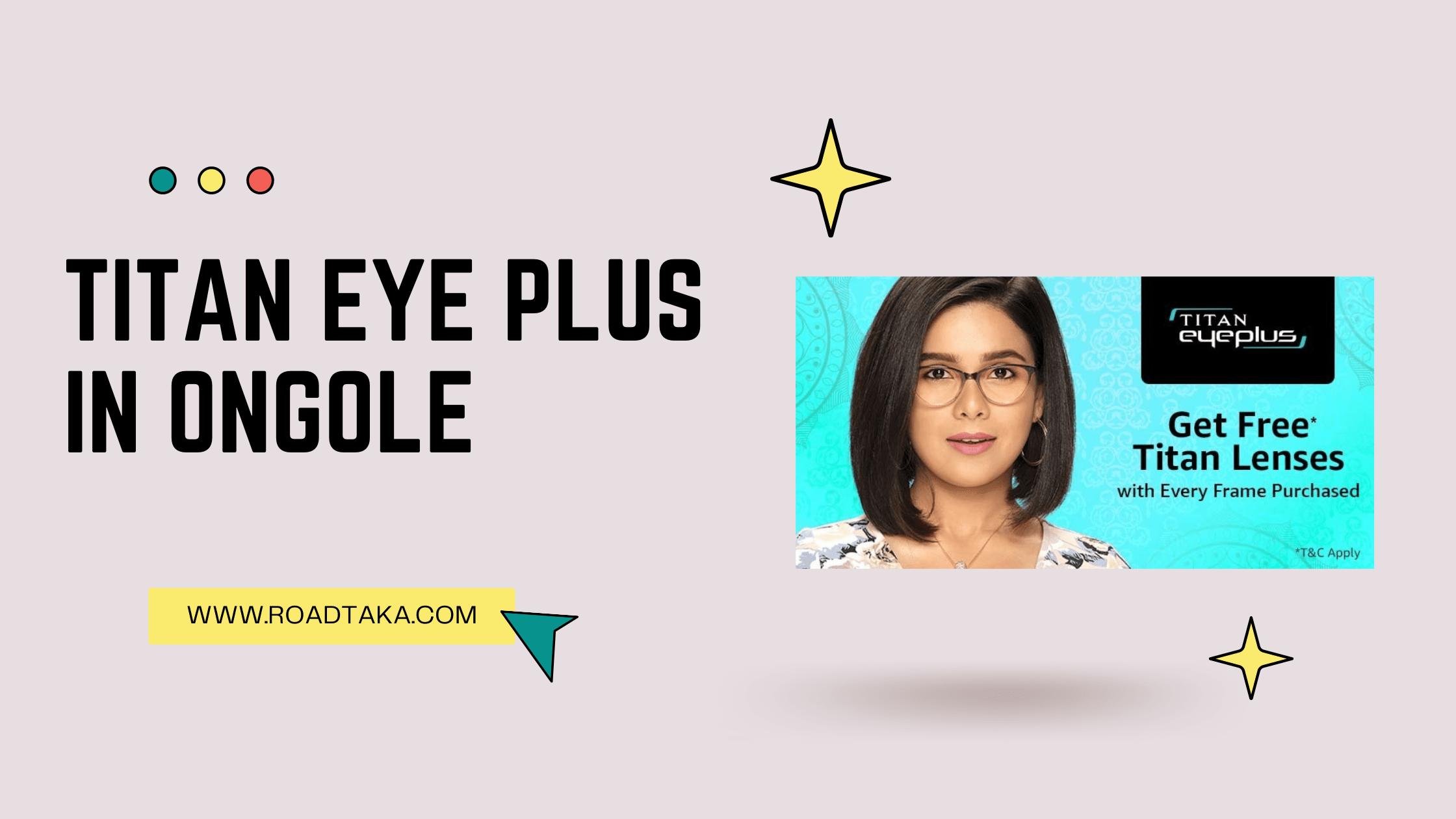 Titan Eye Plus in Ongole